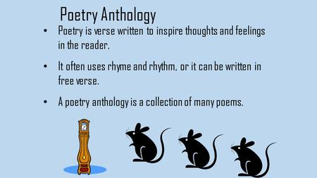 Poetry Anthology Poetry is verse written to inspire thoughts and feelings in the reader. It often uses rhyme and rhythm, or it can be written in free verse.