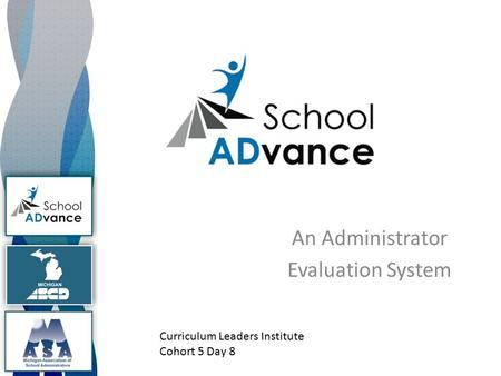 An Administrator Evaluation System Curriculum Leaders Institute Cohort 5 Day 8.