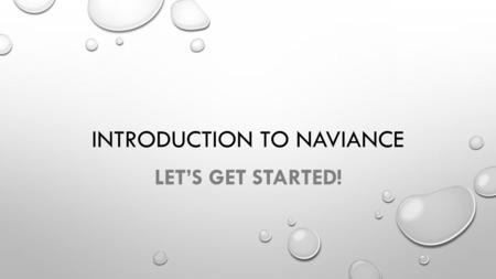INTRODUCTION TO NAVIANCE LET'S GET STARTED!. FAMILY CONNECTION OVERVIEW YOU WILL BE ABLE TO USE FAMILY CONNECTION TO: ACCESS ONLINE RESOURCES, COMMUNICATE.