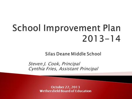 Silas Deane Middle School Steven J. Cook, Principal Cynthia Fries, Assistant Principal October 22, 2013 Wethersfield Board of Education.
