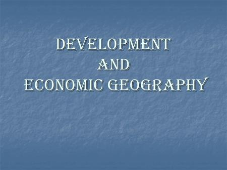 DEVELOPMENT AND Economic geography. RESOURCES What are the kinds of resources available?
