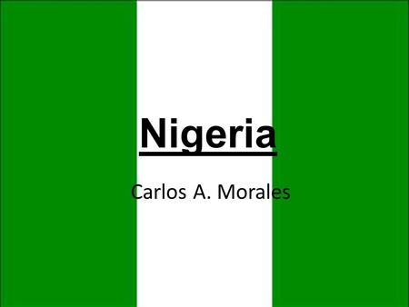 Carlos A. Morales Nigeria. Quick Facts  Most populous country in Africa.  Seventh most populous country in the world.  Most populous country in the.