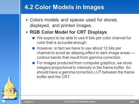 Page 18/30/2015 CSE 40373/60373: Multimedia Systems 4.2 Color Models in Images  Colors models and spaces used for <strong>stored</strong>, <strong>displayed</strong>, and printed images.