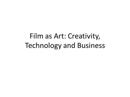 Film as Art: Creativity, Technology and Business