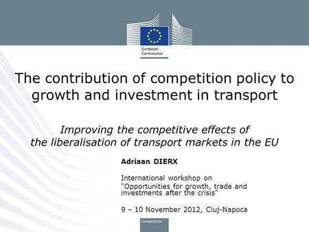 Adriaan DIERX International workshop on Opportunities for growth, trade and investments after the crisis 9 – 10 November 2012, Cluj-Napoca The contribution.