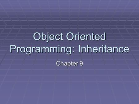 Object Oriented Programming: Inheritance Chapter 9.