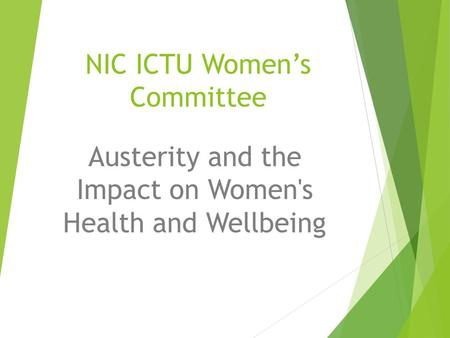 NIC ICTU Women's Committee Austerity and the Impact on Women's Health and Wellbeing.