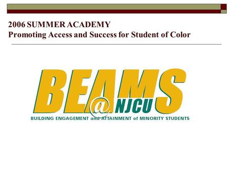 2006 SUMMER ACADEMY Promoting Access and Success for Student of Color.