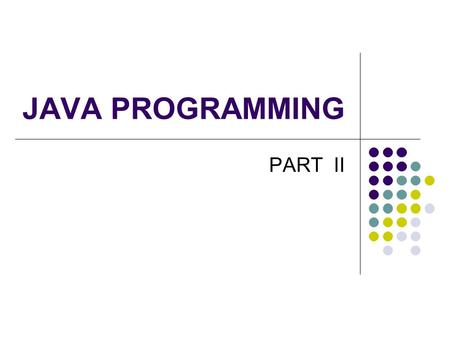 JAVA PROGRAMMING PART II.