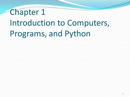 Chapter 1 Introduction to Computers, Programs, and Python 1.