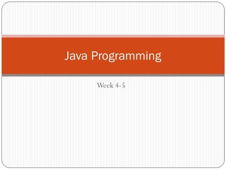Week 4-5 Java Programming. Loops What is a loop? Loop is code that repeats itself a certain number of times There are two types of loops: For loop Used.