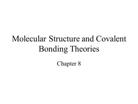 Molecular Structure and Covalent Bonding Theories