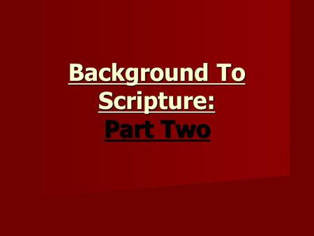 Background To Scripture: Part Two. Terms To Know Literalist – People who read and interpret the bible passages word for word based on the actual words.