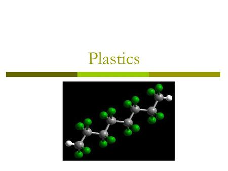 Plastics. Plastics Background  Definition the term plastics, as it is commonly used today refers to a large group of synthetic materials which are made.