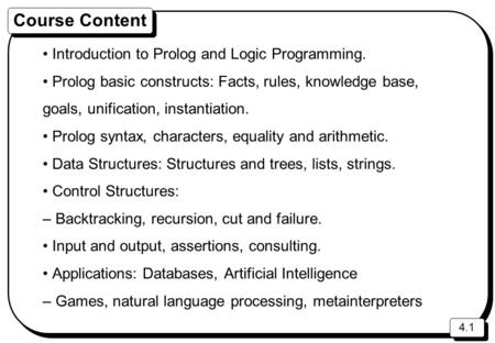 Course Content • Introduction to Prolog and Logic Programming.