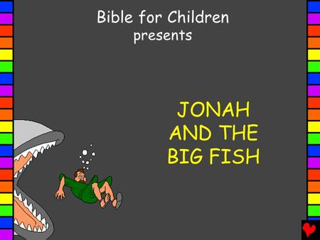 Bible for Children presents JONAH AND THE BIG FISH.