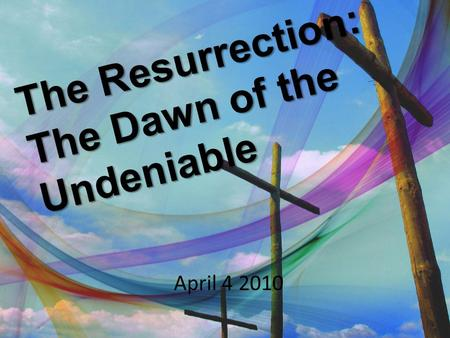 The Resurrection: The Dawn of the Undeniable April 4 2010 1.
