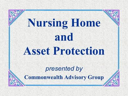 Nursing Home and Asset Protection presented by Commonwealth Advisory Group.