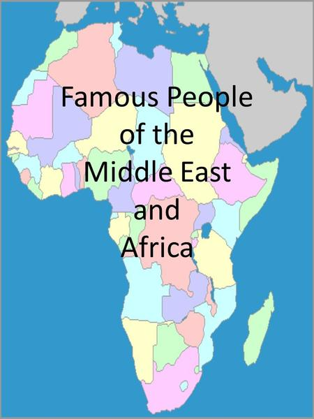 Famous People of the Middle East and Africa. Directions: 1.You will be divided into groups of 4. 2.One person from each group will take a turn at identifying.