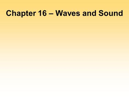Chapter 16 – Waves and Sound