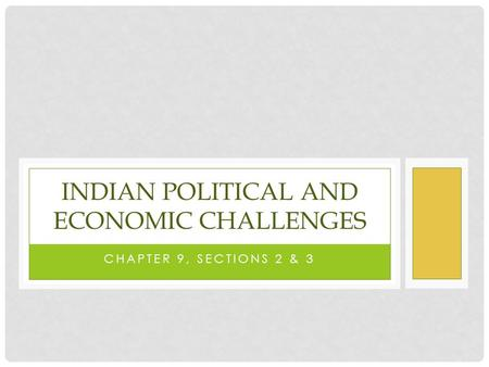 CHAPTER 9, SECTIONS 2 & 3 INDIAN POLITICAL AND ECONOMIC CHALLENGES.