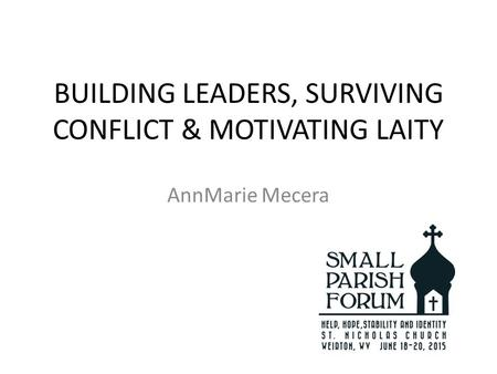 BUILDING LEADERS, SURVIVING CONFLICT & MOTIVATING LAITY AnnMarie Mecera.