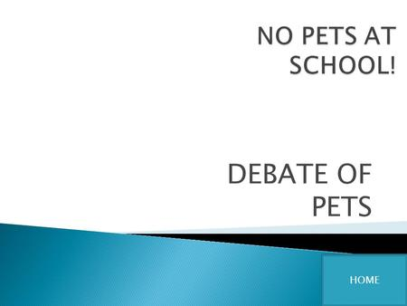 DEBATE OF PETS HOME. Pets not liking the public Pets not liking the public Pets eating kid's lunches Pets eating kid's lunches Pets attacking other pets.