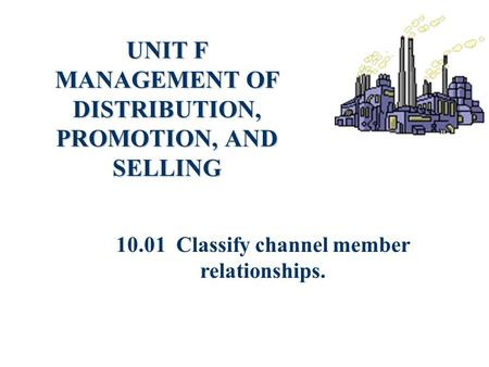 UNIT F MANAGEMENT OF DISTRIBUTION, PROMOTION, AND SELLING