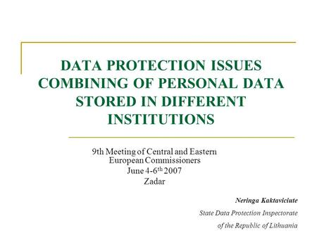 DATA PROTECTION ISSUES COMBINING OF PERSONAL DATA STORED IN DIFFERENT INSTITUTIONS 9th Meeting of Central and Eastern European Commissioners June 4-6 th.