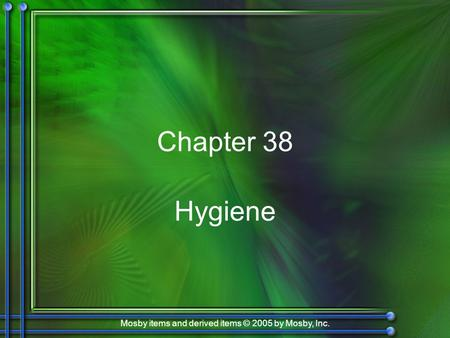 Mosby items and derived items © 2005 by Mosby, Inc. Chapter 38 Hygiene.