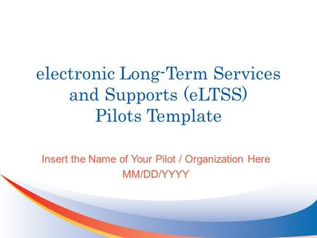 electronic Long-Term Services and Supports (eLTSS) Pilots Template