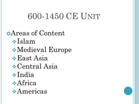 CE Unit Areas of Content Islam Medieval Europe East Asia