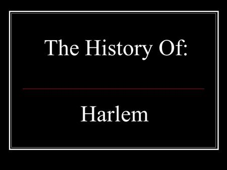 The History Of: Harlem. Harlem is a neighborhood in the New York City borough of Manhattan, long known as a major African-American residential, cultural,