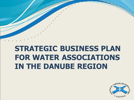 STRATEGIC BUSINESS PLAN FOR WATER ASSOCIATIONS IN THE DANUBE REGION.