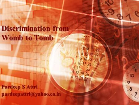 <strong>Discrimination</strong> from Womb to Tomb Pardeep S Attri