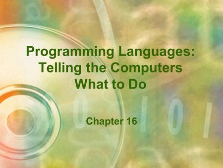 Programming Languages: Telling the Computers What to Do Chapter 16.