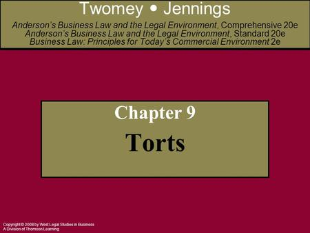 Copyright © 2008 by West Legal Studies in Business A Division of Thomson Learning Chapter 9 Torts Twomey Jennings Anderson's Business Law and the Legal.