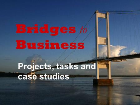 Projects, tasks and case studies Bridges to Business.