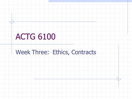 ACTG 6100 Week Three: Ethics, Contracts. Law and Ethics In some cases, law sets the moral minimum Sometimes, the law does not address the ethical problems.