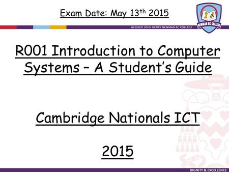123 Oldham Road, Royton, Oldham, OL1 8NN R001 Introduction <strong>to</strong> Computer Systems – A Student's Guide Cambridge Nationals ICT 2015 Exam Date: May 13 th 2015.
