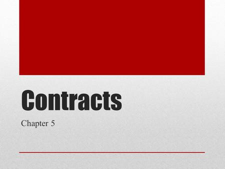 Contracts Chapter 5. Why you need to know Identifying a contract's elements will help you manage your affairs in an intelligent and effective manner Identifying.