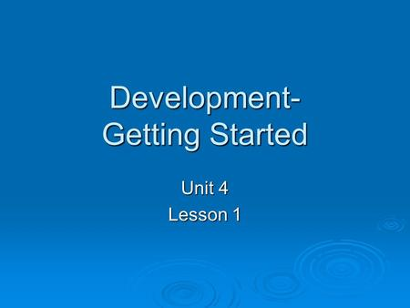 Development- Getting Started Unit 4 Lesson 1. Objectives  Define developmental psychology and discuss primary areas of interest.  Discuss how psychologists.