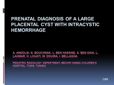 PRENATAL DIAGNOSIS OF A LARGE PLACENTAL CYST WITH INTRACYSTIC HEMORRHAGE OB8.