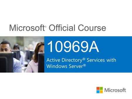 10969A Active Directory® Services with Windows Server® Course 10699A