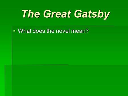 The Great Gatsby  What does the novel mean?. The Great Gatsby Literary Elements.