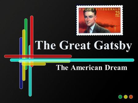 The Great Gatsby The American Dream. The Author: F. Scott Fitzgerald Born to a once wealthy family with little money left. Father drifted from job to.