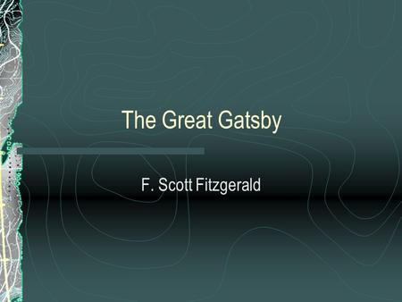 The Great Gatsby F. Scott Fitzgerald. The Roaring 20's The Jazz Age WWI is over! Great relief, but disillusionment.