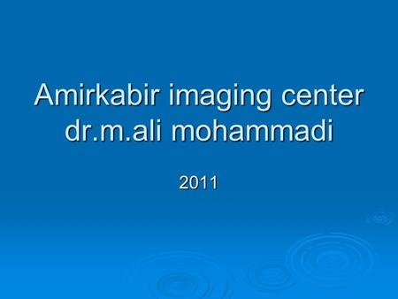 Amirkabir imaging center dr.m.ali mohammadi 2011.