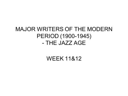 MAJOR WRITERS OF THE MODERN PERIOD (1900-1945) - THE JAZZ AGE WEEK 11&12.