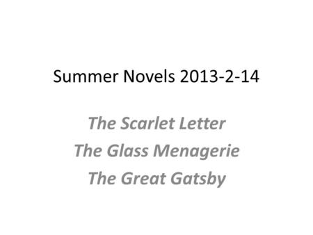 Summer Novels 2013-2-14 The Scarlet Letter The Glass Menagerie The Great Gatsby.